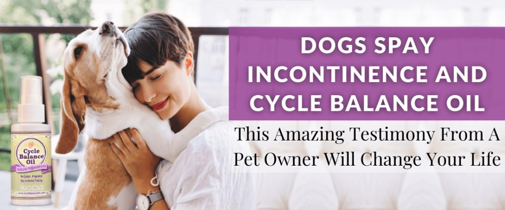 Dogs Spay Incontinence and Cycle Balance Oil