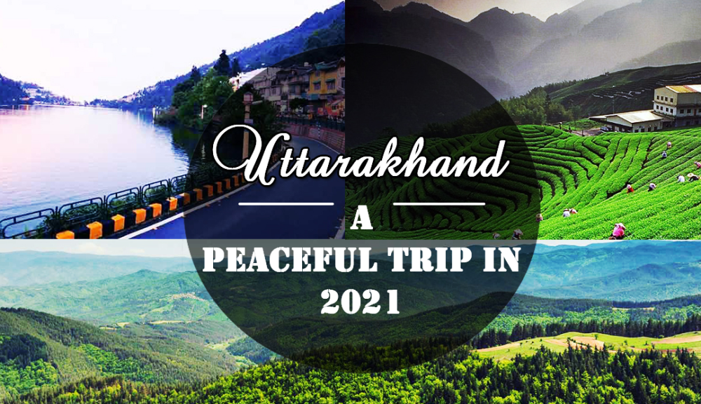 9 Top Tourist Places To Visit In Uttarakhand For A Peaceful Trip In 2021