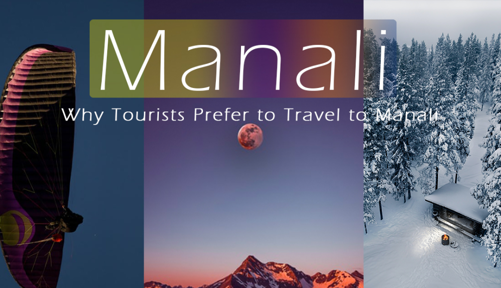 7 Amazing Reasons Why Tourists Prefer to Travel to Manali