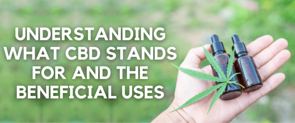 Understanding What CBD Stands For and the Beneficial Uses