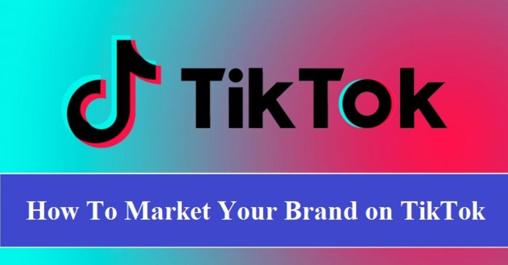How To Market Your Brand on TikTok