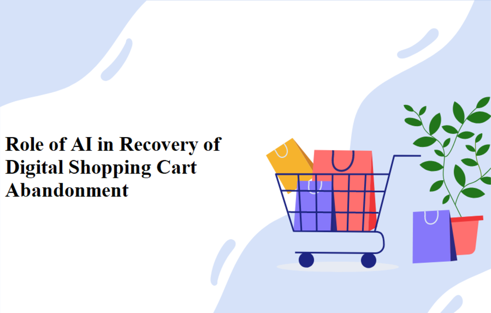 Role of AI in Recovery of Digital Shopping Cart Abandonment
