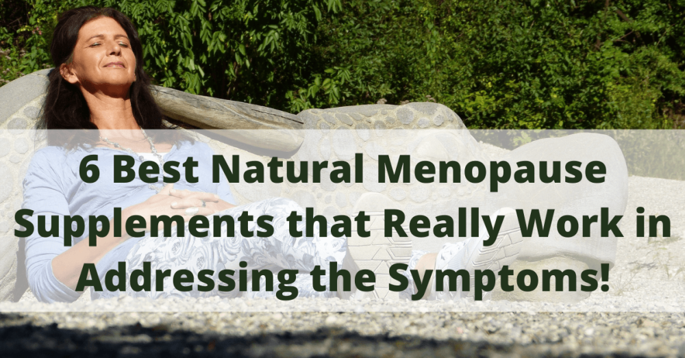 6 Best Natural Menopause Supplements that Really WORK in Addressing the Symptoms