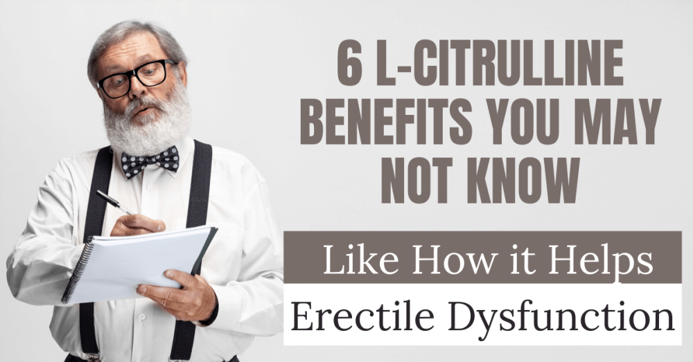 6 L-citrulline Benefits You May Not Have Known:How it Helps Erectile Dysfunction