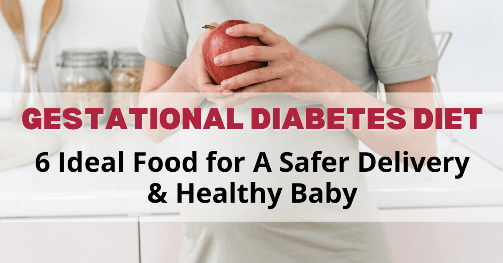 Gestational Diabetes Diet – 6 Ideal Food for A Safer Delivery & Healthy Baby