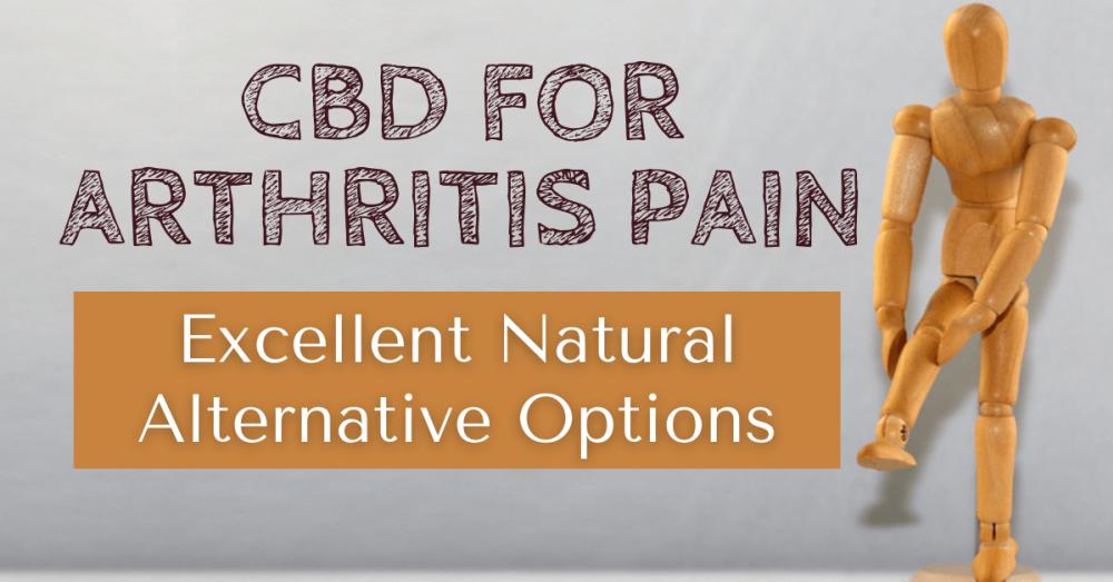 CBD for Arthritis Pain: Excellent Natural Alternative Options