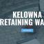 Kelowna Retaining Walls