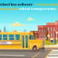 School bus software - A well-crafted software to manage the school transportatio