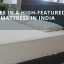 Know What Goes in a High-Featured Orthopedic Mattress in India