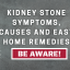 Kidney Stone Symptoms, Causes and Easy Home Remedies – Be Aware