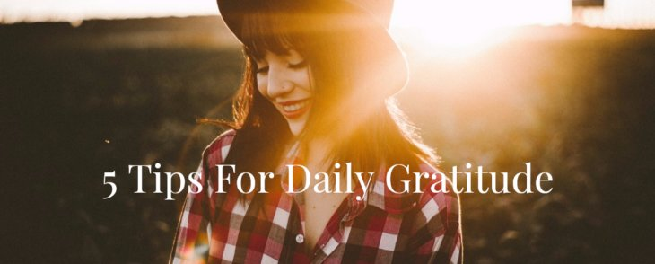 5 Tips for Incorporating Daily Gratitude Into Your Life