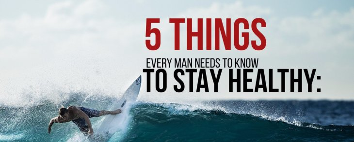 5 Things Every Man Needs To Know To Stay Healthy!