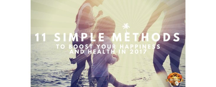 11 Simple Methods to Boost Your Happiness and Health in 2017