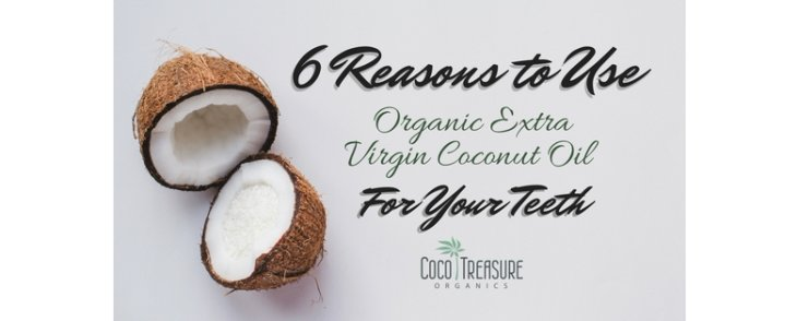 6 Reasons to Use Organic Extra Virgin Coconut Oil for Your Teeth