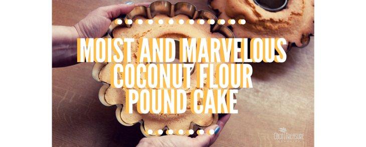 Moist and Marvelous Coconut Flour Pound Cake
