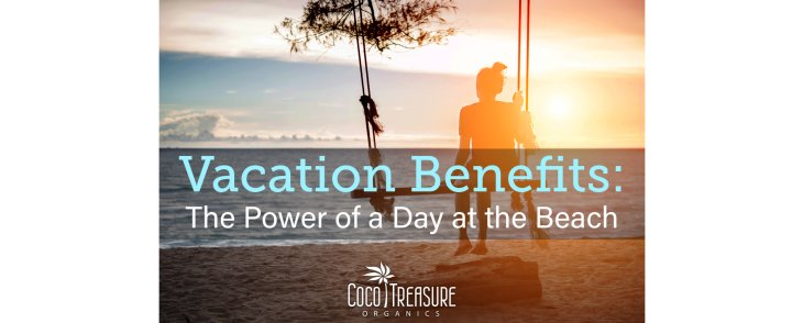 Vacation Benefits: The Power of a Day at the Beach