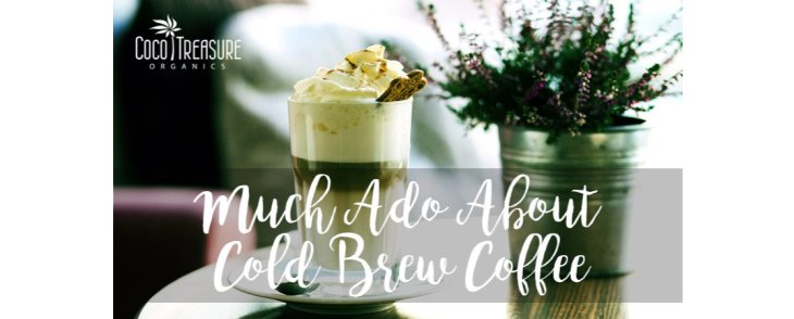 Much Ado About Cold Brew Coffee