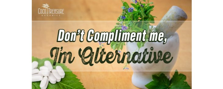 "Don't ""Complement"" Me, I'm Alternative!"