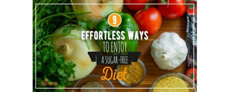 9 Effortless Ways to Enjoy a Sugar-Free Diet