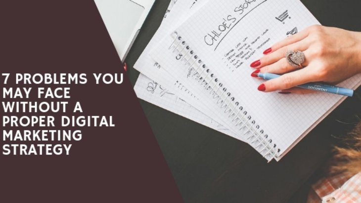 7 Problems You May Face without A Proper Digital Marketing Strategy