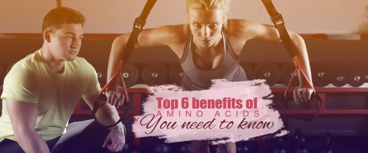 Top 6 Benefits of Amino Acids You Need to Know