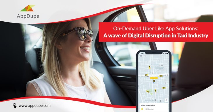 On-demand Uber like app solutions: A wave of digital disruption in taxi industry