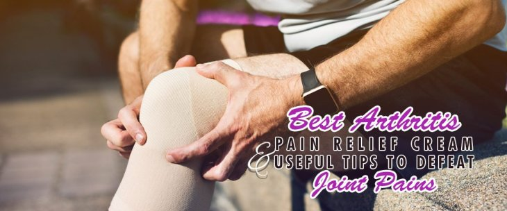 Best Arthritis Pain Relief Cream and Useful Tips to Defeat Joint Pains