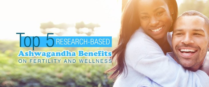 Top 5 Research-Based Ashwagandha Benefits On Fertility And Wellness
