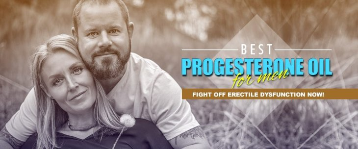 Best Progesterone Oil for Men: Fight Off Erectile Dysfunction Now!