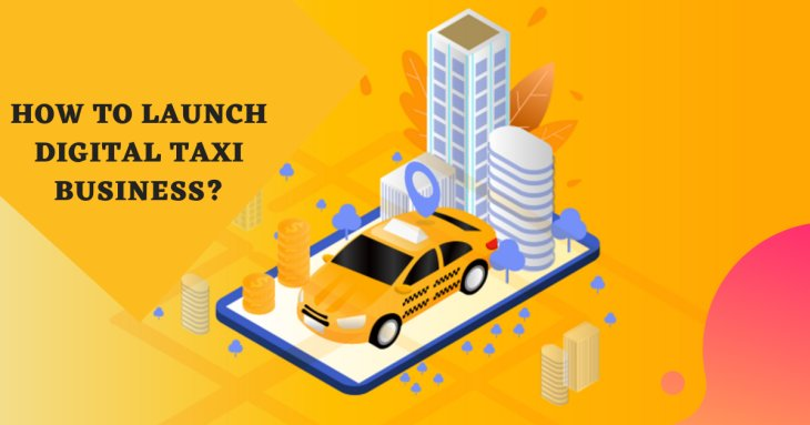 Learn the steps to follow for launching a digital taxi business