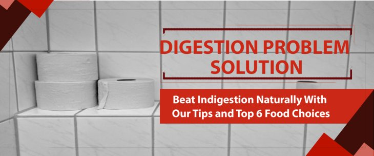 Digestion Problem Solution: Beat Indigestion Naturally With Our Tips and Top 6 F