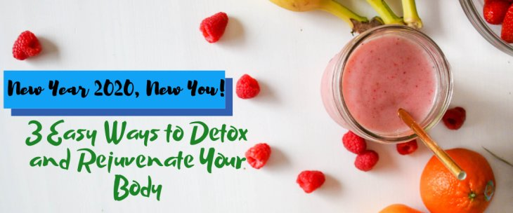 New Year 2020, New You! 3 Easy Ways to Detox and Rejuvenate Your Body