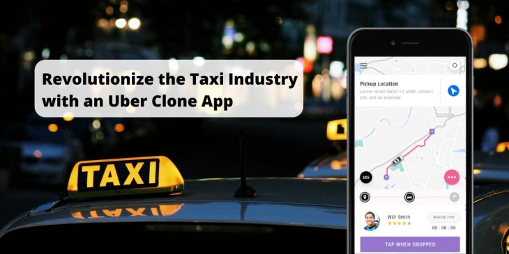 Transform the taxi industry with a Uber clone solution