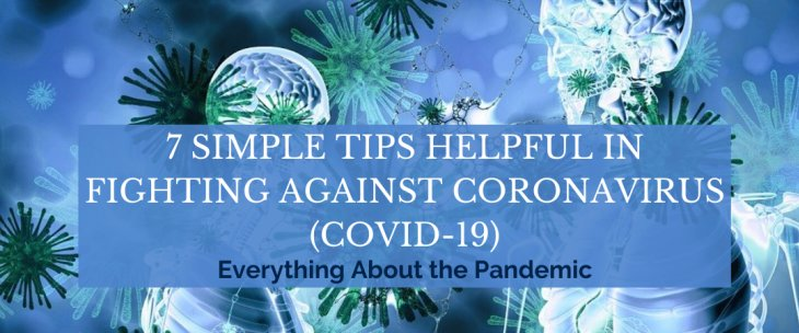 7 Simple Tips Helpful in Fighting Against Coronavirus (COVID-19)