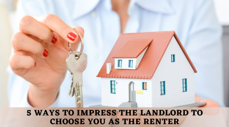 5 Ways To Impress The Landlord To Choose You As The Renter