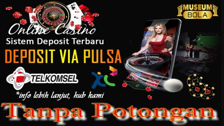 Main Slot Deposit Pulsa Tanpa Potongan