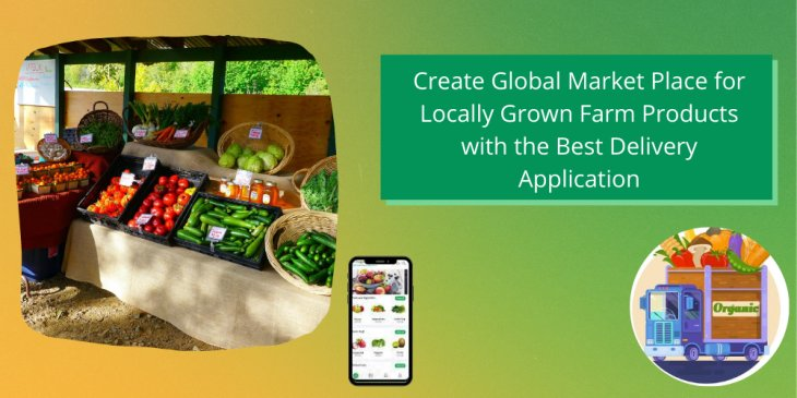 Create Global Marketplace for Farm Products with the Best Delivery Application