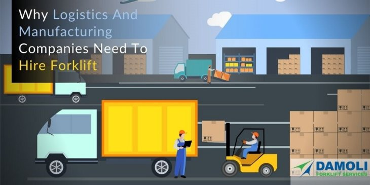 Why Logistics And Manufacturing Companies Need To Hire Forklift?