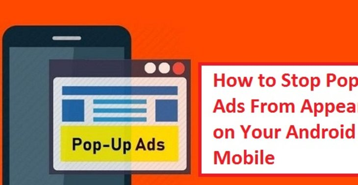 How to Stop Pop-Up Ads From Appearing on Your AndroidEnter content title here...