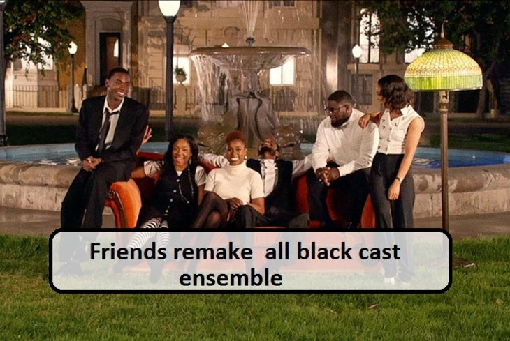 """""""Friends"""" Remake with an All Black Cast Ensemble"""