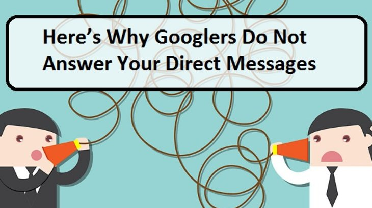 Here's Why Googlers Do Not Answer Your Direct Messages