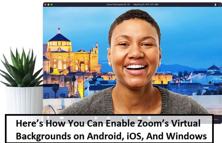 Here's How You Can Enable Zoom's Virtual Backgrounds on Android, iOS, And Window
