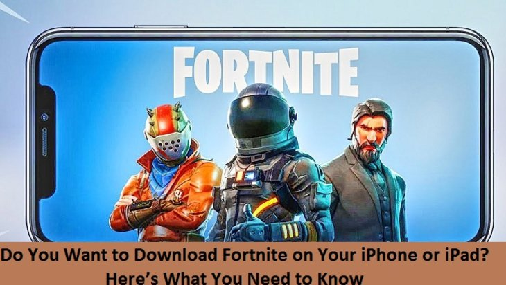 Do You Want to Download Fortnite on Your iPhone or iPad? Here's What You Need to