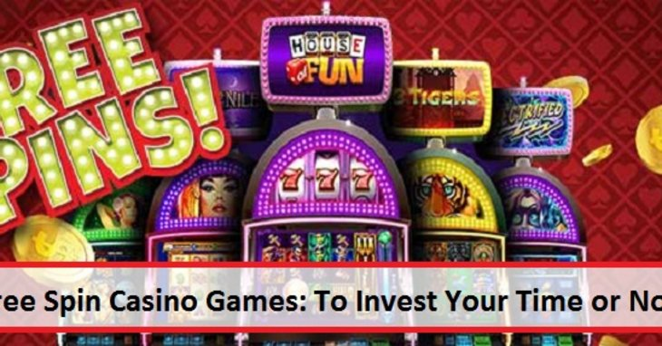 Free Spin Casino Games: To Invest Your Time or Not?