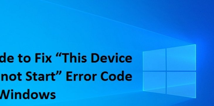 """Guide to Fix """"This Device Cannot Start"""" Error Code on Windows"""