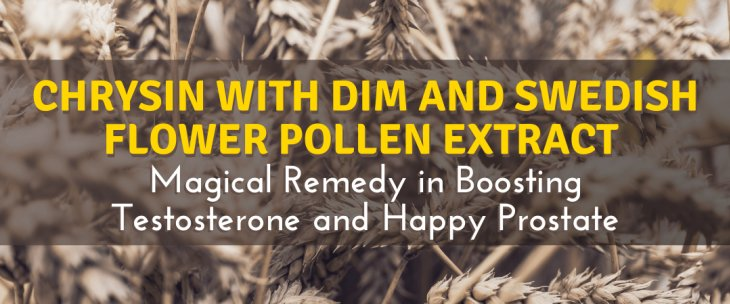 Chrysin with DIM and Swedish Flower Pollen Extract: Magical Remedy in Boosting T