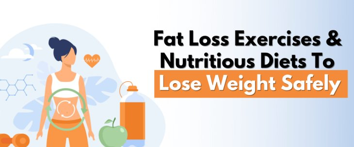 Fat Loss Exercises and Nutritious Diet To Lose Weight Safely