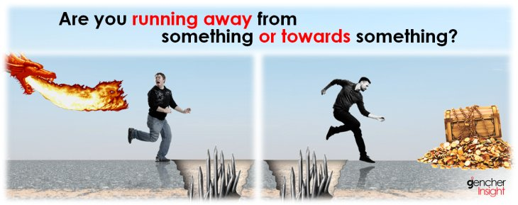 Are your running away from something or towards something?