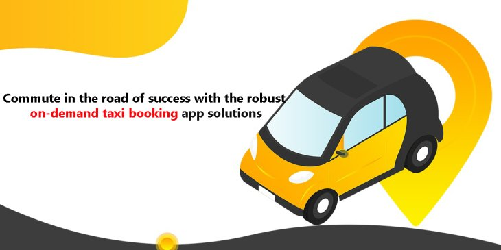 On-Demand Taxi Bookings App Solution Are The New Normal