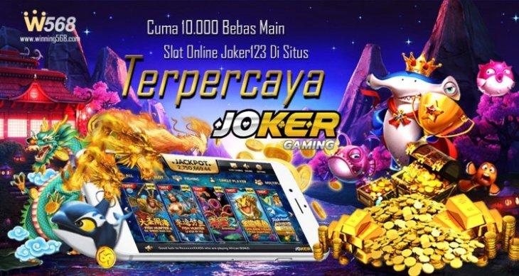 Modal 10.000 Bebas Main Slot Online Joker123 Di Situs Terpercaya